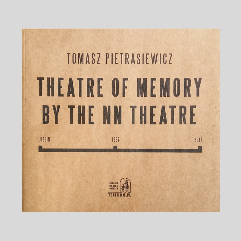 "Tomasz Pietrasiewicz ""Theatre of Memory by the NN Theatre. Lublin 1997-2017"""