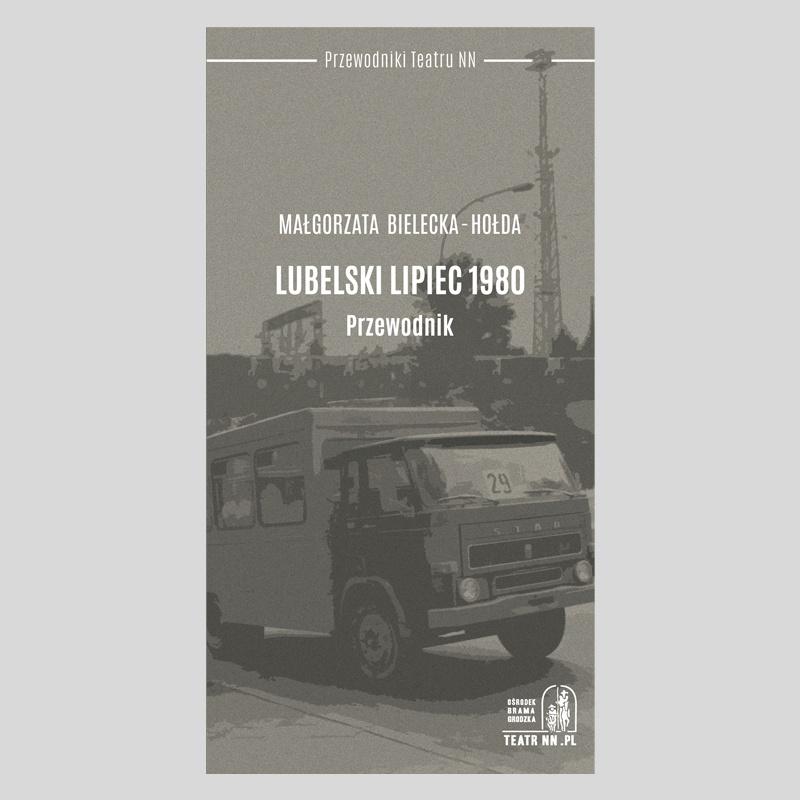 """Małgorzata Bielecka - Hołda """"Lubelski Lipiec 1980. Przewodnik"""""""